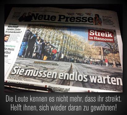 Schlagzeile der Hannoverschen Neuen Presse vom 27. April 2016, auf ein Foto sehr vieler wartender Menschen an der Straßenbahn- und Bushaltestelle Hauptbahnhof: Streik in Hannover -- Sie müssen endlos warten. Dazu der Text: Die Leute kennen es nicht mehr, dass ihr streikt. Helft ihnen, sich wieder daran zu gewöhnen!