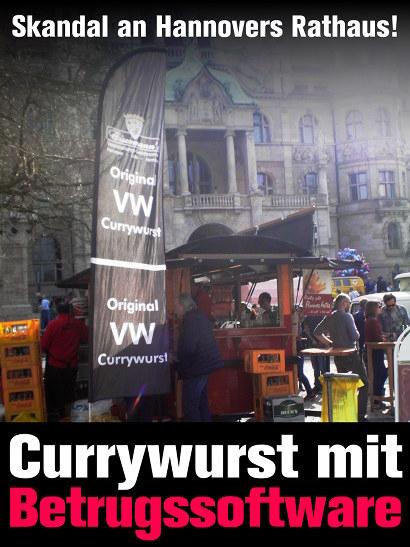 Foto eines Verkaufsstandes vorm hannöverschen Rathaus, der 'Original VW Currywurst' anbietet. Dazu der Text: 'Skandal an Hannovers Rathaus! Currywurst mit Betrugssoftware!'.