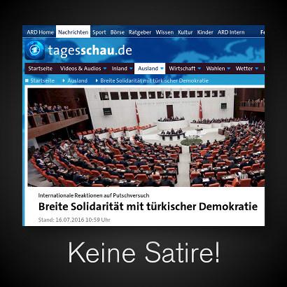 Screenshot tagesschau.de: 'Internationale Reaktionen auf Putschversuch: Breite Solidarität mit türkischer Demokratie' -- Darunter nur der Hinweis 'Keine Satire!'.