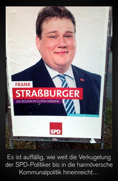 Wahlplakat der SPD im hannöverschen Regionswahlkampf. Frank Straßburger -- Die Region in guten Händen -- SPD. Der Herr Straßburger ist ungefähr so moppelig wie der Herr Gabriel. Dazu der Text: 'Es ist auffällig, wie weit die Verkugelung der SPD-Politiker bis in die hannöversche Kommunalpolitik hineinreicht...'.