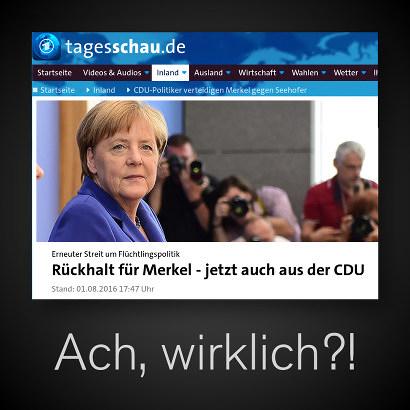 Schlagzeile tagesschau.de -- Rückhalt für Merkel jetzt auch in der CDU -- Darunter mein Text: 'Ach, wirklich?!'.