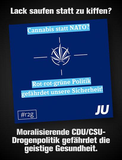 Screenshot orignalen Twitter- und Facebook-Agitationsmateriales der Jungen Union mit dem Text: 'Cannabis statt NATO? Rot-rot-grüne Politik gefährdet unsere Sicherheit! #r2g JU'. Dazu mein Text: 'Lack saufen statt zu kiffen? Moralisierende CDU/CSU-Drogenpolitik gefährdet die geistige Gesundheit.