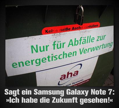 Müllcontainer mit Aufkleber: Nur für Abfälle zur energetischen Verwertung -- Darunter der Text: Sagt ein Samsung Galaxy Note 7: Ich habe die Zukunft gesehen!