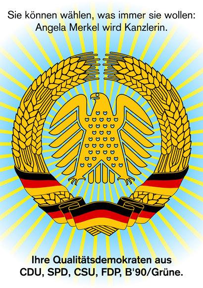 Sie können wählen, was immer sie wollen: Angela Merkel wird Kanzlerin. Ihre Qualitätsdemokraten aus CDU, SPD, CSU, FDP, B'90/Grüne.