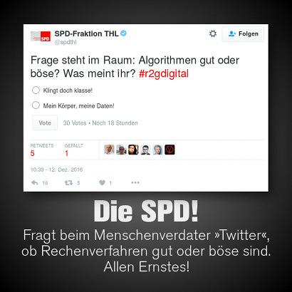 Screenshot-Zitat eines Tweets von @spdthl, der SPD-Fraktion im Thüringer Landtag: 'Frage steht im Raum: Algorithmen gut oder böse? Was meint ihr? #r2gdigital -- Dazu mein Text: 'Die SPD! Fragt beim Menschenverdater Twitter, ob Rechenverfahren gut oder böse sind. Allen Ernstes!