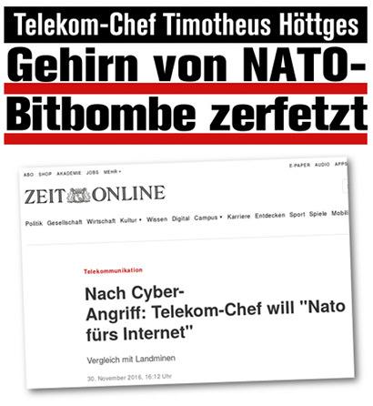 Screenshot einer Schlagzeile von Zeit Online -- Telekommunikation: Nach Cyber-Angriff: Telekom-Chef will 'Nato fürs Internet' -- Vergleich mit Landminen -- Darüber im Stile der Boulevardpresse der Text von mir -- Telekom-Chef Timotheus Höttges: Gehirn von NATO-Bitbombe zerfetzt