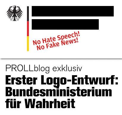 Logo einer Bundesbehörde, doch anstelle der Behördenbezeichnung zwei dicke, schwarze, über den Text gelegte Balken. Darunter 'No Hate Speech! No Fake News!'. Text dazu: PROLLblog exklusiv -- Erster Logo-Entwurf: Bundesministerium für Wahrheit