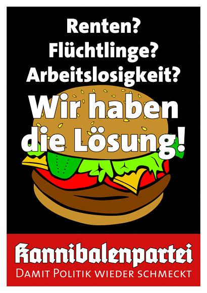 Renten? Flüchtlinge? Arbeitslosigkeit? Wir haben die Lösung! -- Bild eines Hamburgers -- Kannibalenpartei -- Damit Politik wieder schmeckt