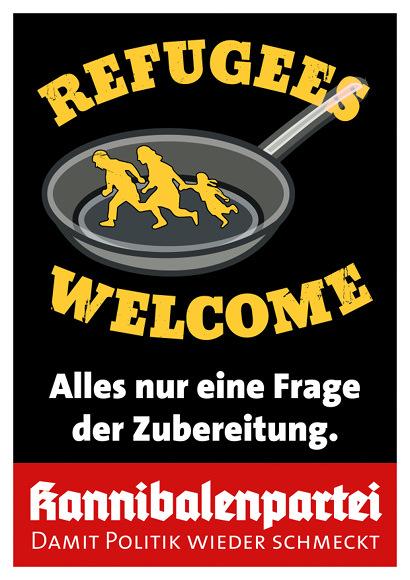 Bearbeitung des bekannten Refugees-Welcome-Motivs, so dass die flüchtende Familie in einer Bratpfanne läuft. Darunter der Text: 'Alles nur eine Frage der Zubereitung. -- Kannibalenpartei -- Damit Politik wieder schmeckt'.