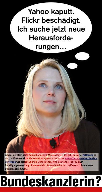 Bild von Marissa Meyer, deren Ende als Geschäftsführerin von Yahoo gerade bekannt geworden ist, mit dem Gedanken 'Yahoo kaputt. Flickr beschädigt. Ich suche jetzt neue Herausforderungen...' -- Darunter mein Text: Bundeskanzlerin?