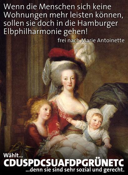 Wenn die Menschen sich keine Wohnungen mehr leisten können, sollen sie doch in die Hamburger Elbphilharmonie gehen! -- Frei nach Marie Antoinette -- Wählt... CDUSPDCSUAFDPGRÜNETC ...denn sie sind sehr sozial und gerecht.