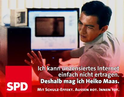 Ich kann unzensiertes Internet einfach nicht ertragen. Deshalb mag ich Heiko Maas. -- SPD -- Mit Schulz-Effekt. Außen rot. Innen tot.