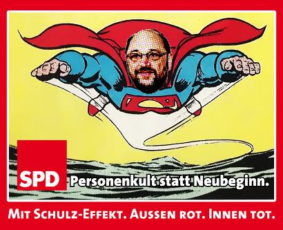 Bild von Superman, mit aufmontiertem Gesicht von Martin Schulz. Darunter der Text: 'SPD: Personenkult statt Neubeginn. -- Mit Schulz-Effekt. Außen rot. Innen tot.