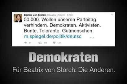 Tweet von @Beatrix_vStorch: 50.000. Wollen unseren Parteitag verhindern. Demokraten. Aktivisten. Bunte. Tolerante. Gutmenschen. -- Mein Text dazu: Demokraten. Für Beatrix von Storch: Die Anderen.