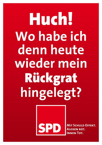 Huch! Wo habe ich denn heute wieder mein Rückgrat hingelegt? -- SPD -- Mit Schulz-Effekt. Außen rot. Innen tot.