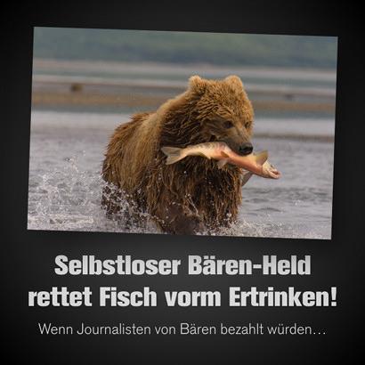 Foto eines Bären, der durchs flache Wasser geht und einen Lachs in seiner Schnauze trägt. Dazu mein Text: 'Selbstloser Bären-Held rettet Fisch vorm Ertrinken! -- Wenn Journalisten von Bären bezahlt würden...'