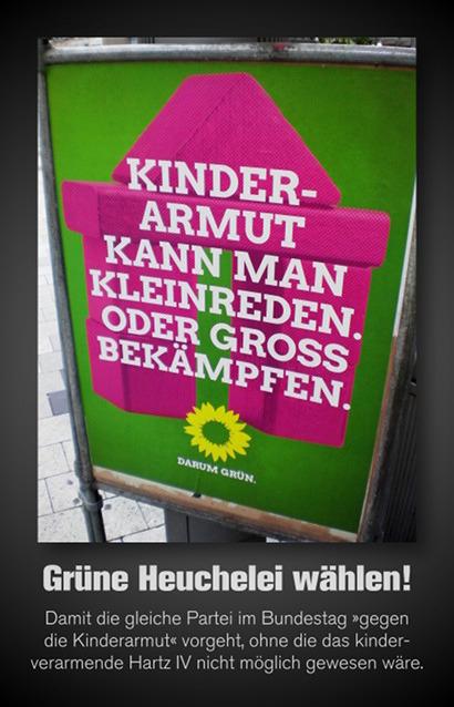 Wahlplakat der Grünen zum Bundestagswahlkampf 2017: Kinderarmut kann man kleinreden oder groß bekämpfen. Darum grün! -- Dazu mein Text: Grüne Heuchelei wählen! Damit die gleiche Partei im Bundestag 'gegen die Kinderarmut' vorgeht, ohne die das kinderverarmende Hartz IV nicht möglich gewesen wäre.