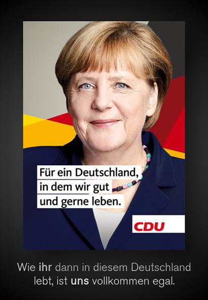 Aktuelles Wahlplakat der CDU zur Bundestagswahl 2017 -- Motiv ist Angela Merkel -- Dazu der Text: Für ein Deutschland, in dem wir gut und gerne leben. CDU -- Mein Text dazu: Wie ihr dann in diesem Deutschland lebt, ist uns vollkommen egal.