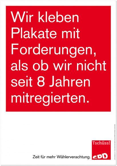 Wir kleben Plakate mit Forderungen, als ob wir nicht seit 8 Jahren mitregierten. -- Zeit für mehr Wählerverachtung. -- SPD