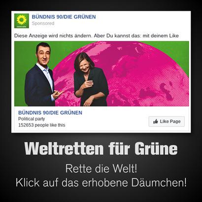 Facebook-Werbung, von den Grünen geschaltet: 'Diese Anzeige wird nichts ändern. Aber du kannst das: Mit deinem Like'. Dazu mein Text: 'Wettretten für Grüne -- Rette die Welt! Klick auf das erhobene Däumchen!'.