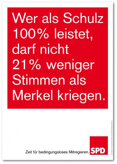 Wer als Schulz 100% leistet, darf nicht 21% weniger Stimmen als Merkel kriegen. Zeit für bedingungsloses Mitregieren. SPD