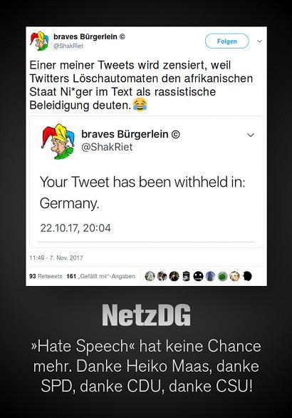 Tweet von @ShakRiet, 7. November 2017, 11:48 Uhr: Einer meiner Tweets wird zensiert, weil Twitters Löschautomaten den afrikanischen Staat Ni*ger im Text als rassistische Beleidigung deuten.😂 -- Dazu Screenshot des zensierten Tweets vom 22. Oktober 2017, 20:04 Uhr. -- Darunter mein Text: 'Netz DG -- Hate Speech hat keine Chance mehr. Danke Heiko Maas, danke SPD, danke CDU, danke CSU!