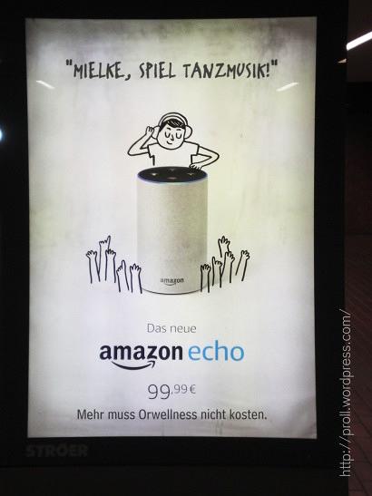 Adbusting mit einer aktuellen Werbung für Amazon Echo -- 'Mielke, spiel Tanzmusik!' -- Das neue Amazon Echo -- 99,99€ -- Mehr muss Orwellness nicht kosten.