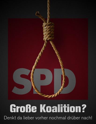 Vor dem Logo der SPD hängt ein zum Erhängen geknoteter Strick. Darunter die Worte: Große Koalition? Denkt da lieber vorher nochmal drüber nach!