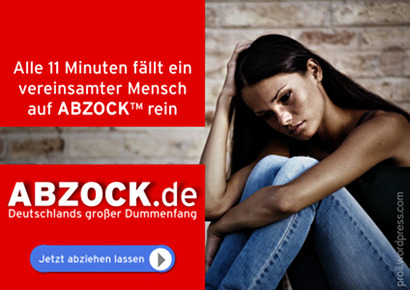 Bild im Stile der Parship-Reklameplakate, aber es sitzt ein sichtbar trauriger Mensch auf dem Boden. Im 'Plakat' der Text: Alle 11 Minuten fällt ein vereinsamter Mensch auf ABZOCK™ rein -- ABZOCK.de -- Deutschlands großer Dummenfang -- Jetzt abziehen lassen.