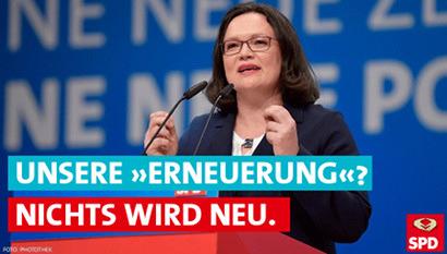Foto von A. Nahles, der neuen Obermotzin der SPD -- Unsere Erneuerung? Nichts wird neu. -- Im SPD-Logo ist eine Merkel-Raute eingezeichnet.