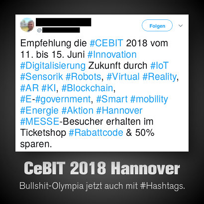 Empfehlung die #CEBIT 2018 vom 11. bis 15. Juni #Innovation #Digitalisierung Zukunft durch #IoT #Sensorik #Robots, #Virtual #Reality, #AR #KI, #Blockchain, #E-#government, #Smart #mobility #Energie #Aktion #Hannover #MESSE-Besucher erhalten im Ticketshop #Rabattcode & 50% sparen.