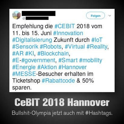 Empfehlung die #CEBIT 2018 vom 11. bis 15. Juni #Innovation #Digitalisierung Zukunft durch #IoT #Sensorik #Robots, #Virtual #Reality, #AR #KI, #Blockchain, #E-#government, #Smart #mobility #Energie #Aktion #Hannover #MESSE-Besucher erhalten im Ticketshop #Rabattcode & 50% sparen.