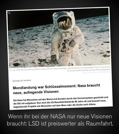 Screenshot n-tv --  Sonntag, 29. Juli 2018 -- Mondlandung war Schlüsselmoment: Nasa braucht neue, aufregende Visionen -- Die Nasa hat Menschen auf den Mond und Sonden durch das Sonnensystem geschickt und die ISS mit aufgebaut. Nun wird die US-Raumfahrtbehörde 60 Jahre alt und braucht neue, begeisternde Projekte wie Menschen auf dem Mars oder die Suche nach Aliens. -- Dazu mein Text: Wenn ihr bei der NASA neue Visionen braucht: LSD ist preiswerter als Raumfahrt.