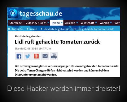tagesschau.de: Plastikteile gefunden: Lidl ruft gehackte Tomaten zurück -- Darunter mein Text: Diese Hacker werden immer dreister!