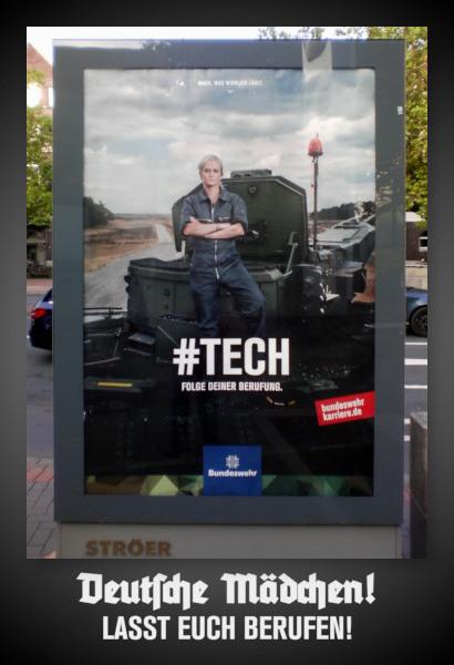 Werbeplakat der Bundeswehr. Motiv ist eine 'starke Frau', die mit verschränkten Armen im Panzeroverall auf einem Panzer steht. Der Werbetext dazu lautet: 'Mach, was wirklich zählt -- #TECH -- FOLGE DEINER BERUFUNG.'. Darunter mein Text: 'Deutsche Mädchen! Lasst euch berufen!