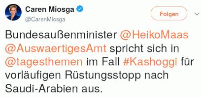 Tweet von Caren Mioska @CarenMioska: Bundesaußenminister @HeikoMaas spicht sich in @tagesthemen im Fall #Kashoggi für vorläufigen Rüstungsstopp nach Saudi-Arabien aus