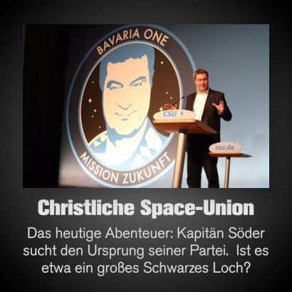 Christliche Space-Union -- Das heutige Abenteuer: Kapitän Söder sucht den Ursprung seiner Partei. Ist es etwa ein großes Schwarzes Loch?