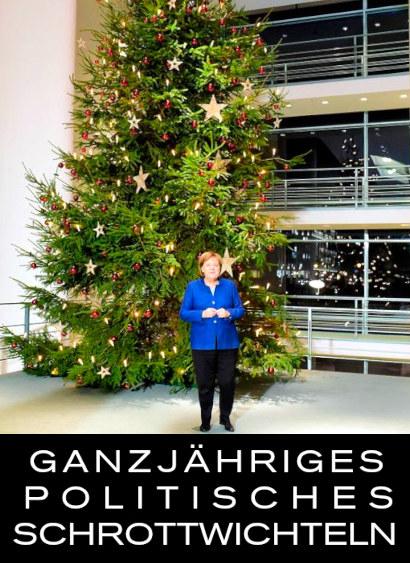 Foto von Angela Merkel, die vor einem Weihnachtsbaum im Reichstag posiert. Darunter mein Text: Ganzjähriges politisches Schrottwichteln