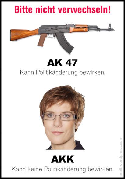 Bitte nicht verwechseln! -- AK 47 -- Kann Politikänderung bewirken. -- AKK -- Kann keine Politikänderung bewirken.
