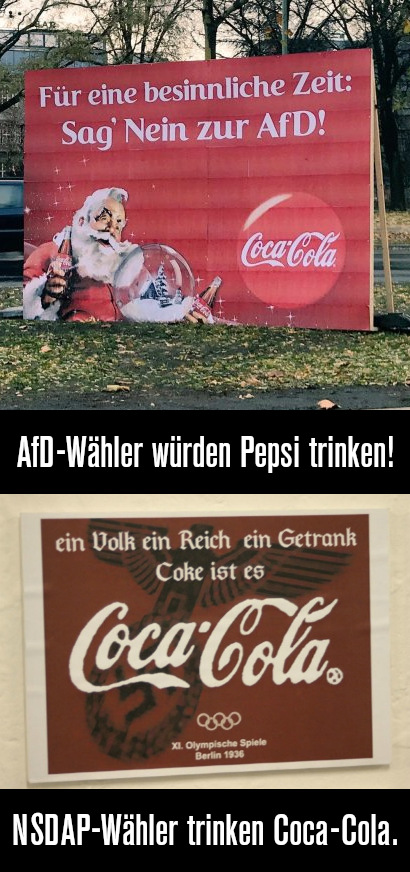 Angeblich aufgestelltes Werbeplakat von Coca-Cola: Für eine besinnliche Zeit: Sag nein zur AfD! -- Dazu mein Text: AfD-Wähler würden Pepsi trinken -- Darunter eine Coca-Cola-Werbung zu den olympischen Spielen von 1936 mit dem Claim: Ein Volk, ein Reich, ein Getränk: Coca-Cola -- Dazu mein Text: NSDAP-Wähler trinken Coca-Cola.