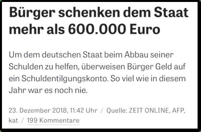 Bürger schenken dem Staat mehr als 600.000 Euro -- Um dem deutschen Staat beim Abbau seiner Schulden zu helfen, überweisen Bürger Geld auf ein Schuldentilgungskonto. So viel wie in diesem Jahr war es noch nie. -- 23. Dezember 2018, 11:42 Uhr -- Quelle: ZEIT ONLINE, AFP, kat