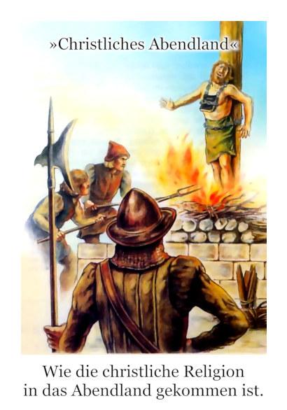 Zeichnung eines Menschen, der auf dem Scheiterhaufen verbrannt wird. Dazu der Text: 'Christliches Abendland' -- Wie die christliche Religion in das Abendland gekommen ist.