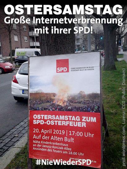 In Hannover aufgestelltes Plakat der SPD: Ostersamstag zum SPD-Osterfeuer, 20. April 2019, 17:00 Uhr, Auf der Alten Bult -- Dazu mein Text: Ostersamstag -- Große Internetverbrennung mit ihrer SPD! -- #NieWiederSPD