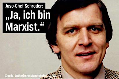 Juso-Chef Schröder: 'Ja, ich bin Marxist.' -- Quelle: Lutherische Monatshefte 1978