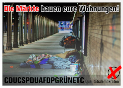 Foto der Lagerstatt eines Obdachlosen neben einer Straße unter einer Brücke am Hauptbahnhof Hannover. Dazu der Text: Die Märkte bauen eure Wohnungen! CDUCSPDUAFDPGRÜNETC Die Qualitätsdemokraten