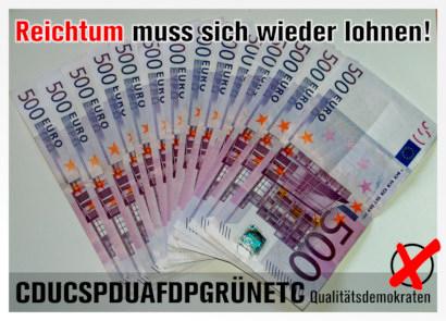 Reichtum muss sich wieder lohnen! -- CDUCSPDUAFDPGRÜNETC -- Qualitätsdemokraten