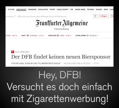Screenshot der Artikelüberschrift in der Website der Frankfurter Allgemeinen Zeitung: Der DFB findet keinen neuen Biersponsor. -- Darunter mein Text: Hey DFB! Versucht es doch einfach mit Zigarettenwerbung!
