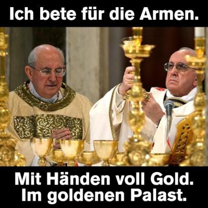 Foto eines feierlichen röm.-kath. Hochamtes in voller christlicher Prachtentfaltung. Dazu der Text: Ich bete für die Armen. Mit Händen voll Gold. Im goldenen Palast.