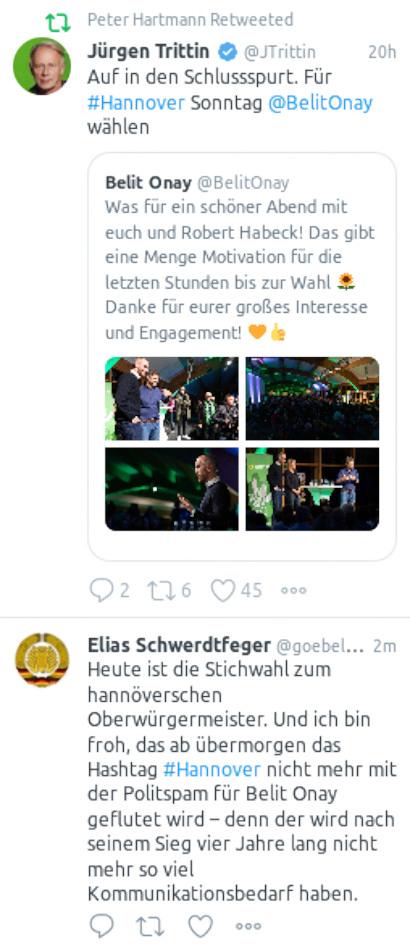 Tweet von Elias Schwerdtfeger: Heute ist die Stichwahl zum hannöverschen Oberwürgermeister. Und ich bin froh, dass ab übermorgen das Hashtag #Hannover nicht mehr mit der Politspam für Belit Onay geflutet wird – denn der wird nach seinem Sieg vier Jahre lang nicht mehr so viel Kommunikationsbedarf haben. -- Unmittelbar danach ein Retweet eines Tweets von Jürgen Trittin: Auf in den Schlusspurt. Für #Hannover Sonntag @BelitOnay wählen