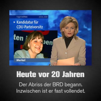 Bildschirmfoto der 20-Uhr-ARD-Tagesschau vom 20. März 2000 mit der Topmeldung, dass Angela Merkel CDU-Parteivorsitzende geworden ist. Dazu der Text: Heute vor 20 Jahren -- Der Abriss der BRD begann. Inzwischen ist er fast vollendet.